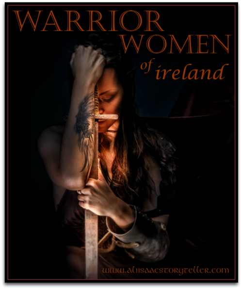 Warrior Women of Ireland www.aliisaacstoryteller.com