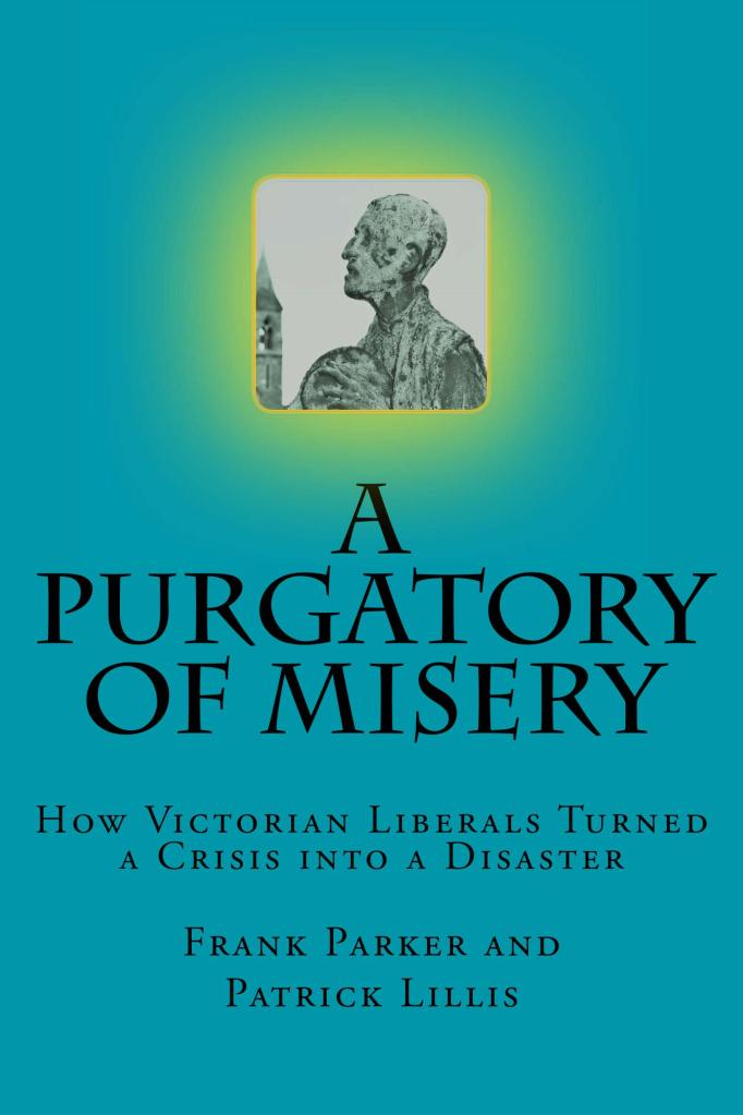 "Image shows the cover of a book titled ""A Purgatory of Misery"" and sub-titled ""How Victorian Liberals Turned a Crisis Into a Disaster"""